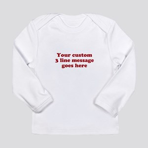 Three Line Custom Message Long Sleeve T-Shirt