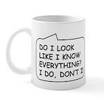 Do I Look Like Know Everything? Mugs