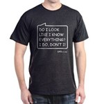Do I Look Like Know Everything? T-Shirt