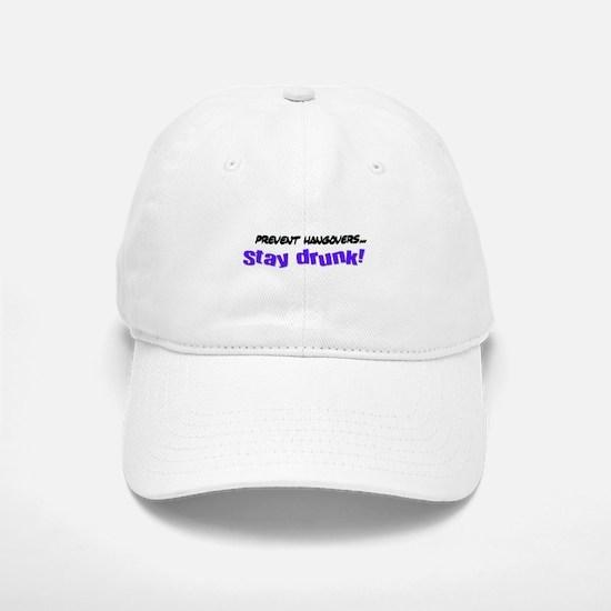 Prevent hangovers... Stay dru Baseball Baseball Cap