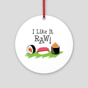 I Like It RAW! Ornament (Round)