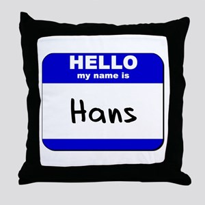 hello my name is hans  Throw Pillow