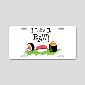 I Like It RAW! Aluminum License Plate
