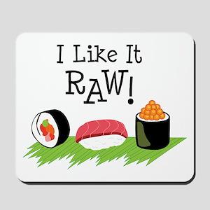 I Like It RAW! Mousepad
