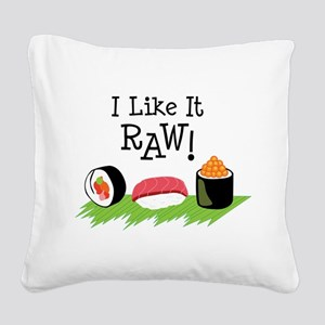 I Like It RAW! Square Canvas Pillow