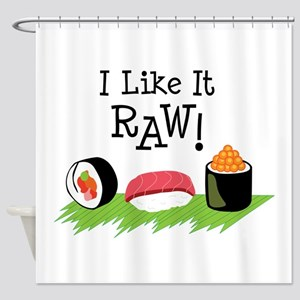 I Like It RAW! Shower Curtain