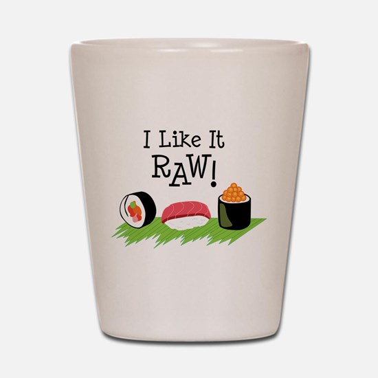I Like It RAW! Shot Glass