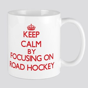 Keep calm by focusing on on Road Hockey Mugs