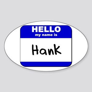 hello my name is hank Oval Sticker