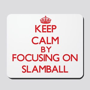 Keep calm by focusing on on Slamball Mousepad