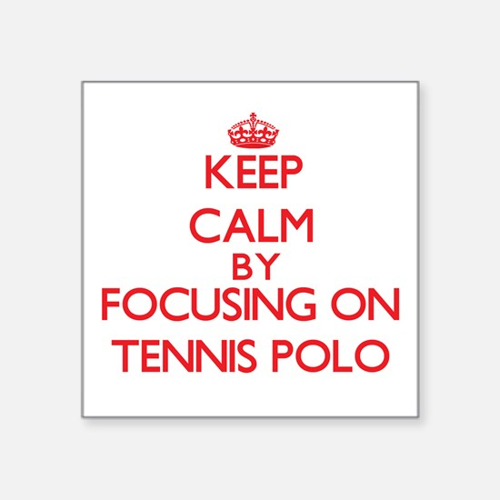 Keep calm by focusing on on Tennis Polo Sticker