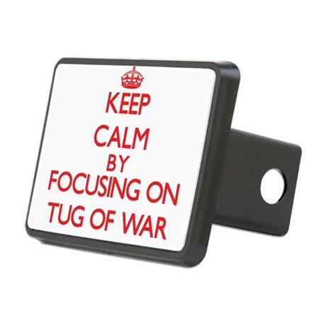 Keep calm by focusing on on Tug Of War Hitch Cover