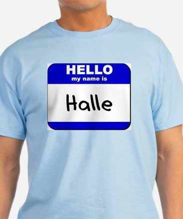 hello my name is halle T-Shirt