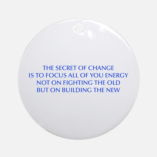 SECRET-OF-CHANGE-OPT-BLUE Ornament (Round)