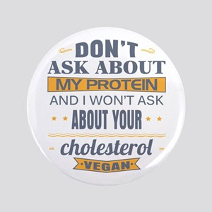 Dont Ask About My Protein Vegan Button