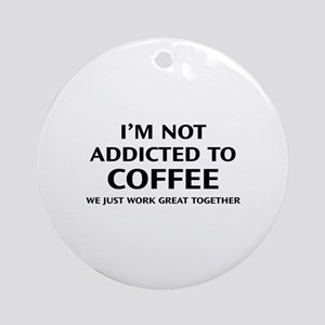 I'm Not Addicted To Coffee Ornament (Round)