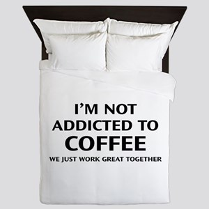 I'm Not Addicted To Coffee Queen Duvet