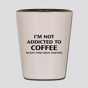I'm Not Addicted To Coffee Shot Glass