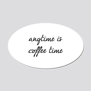 Anytime Is Coffee Time 22x14 Oval Wall Peel