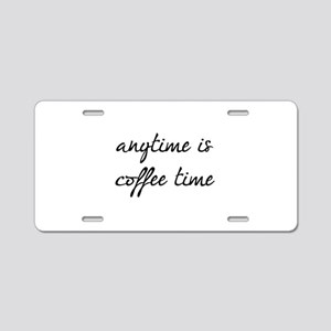 Anytime Is Coffee Time Aluminum License Plate