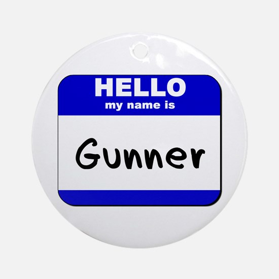 hello my name is gunner  Ornament (Round)