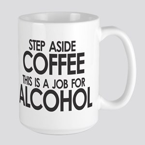 Step Aside Coffee This Is A Job For Alcohol Mugs