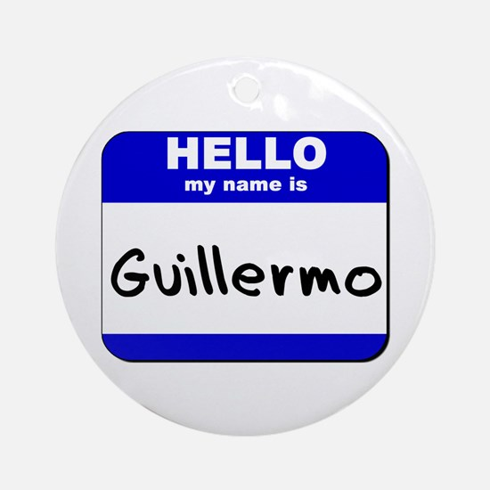 hello my name is guillermo  Ornament (Round)