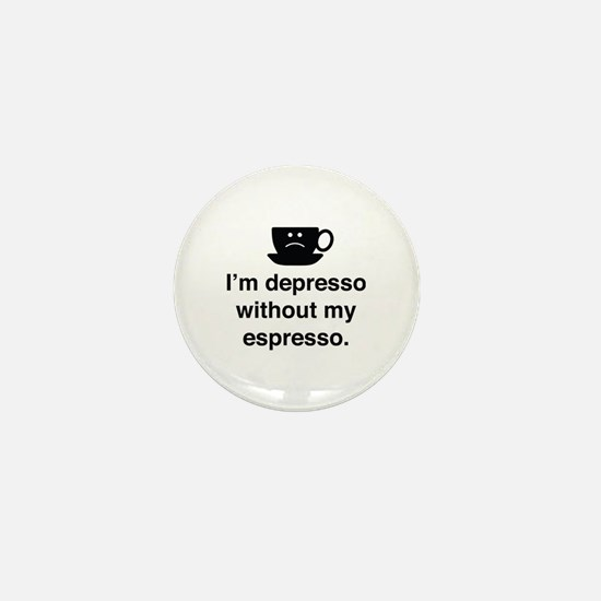 I'm Depresso Without My Espresso Mini Button