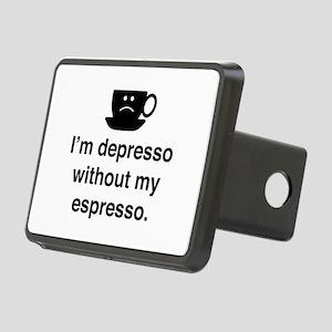 I'm Depresso Without My Espresso Rectangular Hitch