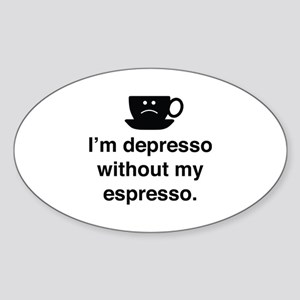 I'm Depresso Without My Espresso Sticker (Oval)