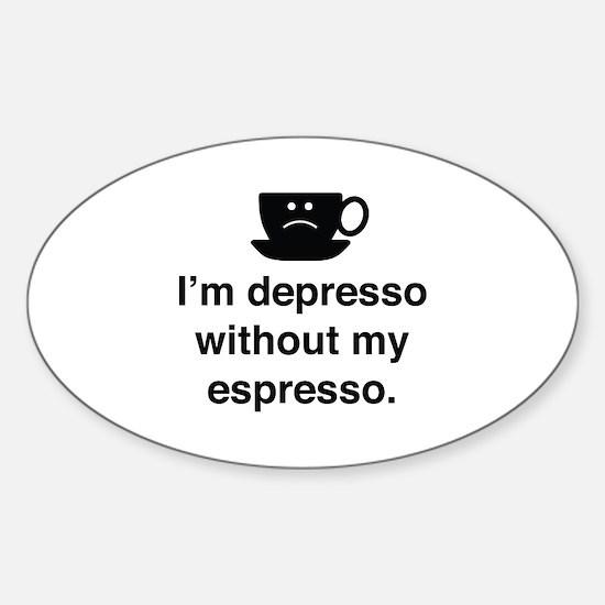 I'm Depresso Without My Espresso Sticker (Oval)