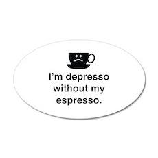 I'm Depresso Without My Espresso 22x14 Oval Wall P