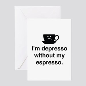 I'm Depresso Without My Espresso Greeting Card