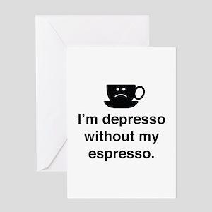 I'm Depresso Without My Espresso Greeting Card