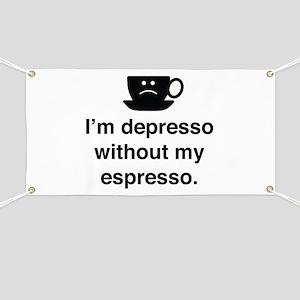I'm Depresso Without My Espresso Banner