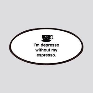 I'm Depresso Without My Espresso Patches
