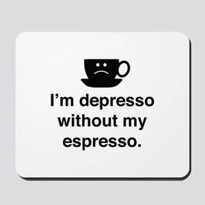 I'm Depresso Without My Espresso Mousepad