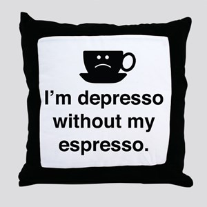 I'm Depresso Without My Espresso Throw Pillow