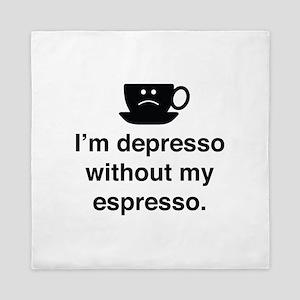 I'm Depresso Without My Espresso Queen Duvet