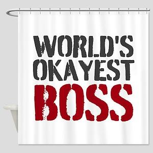 Worlds Okayest Boss Shower Curtain