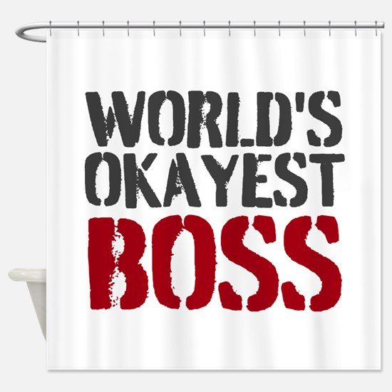 Worlds Okayest Boss Shower Curtain