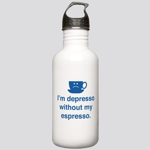 I'm Depresso Without My Espresso Stainless Water B