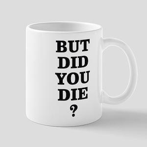 BUT DID YOU DIE? Mugs