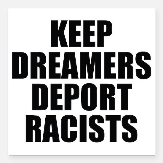 "Keep Dreamers Deport Square Car Magnet 3"" X 3"