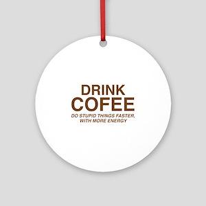 Drink Coffee Ornament (Round)