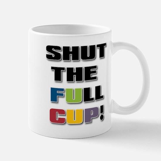 Shut The Full Cup Mugs