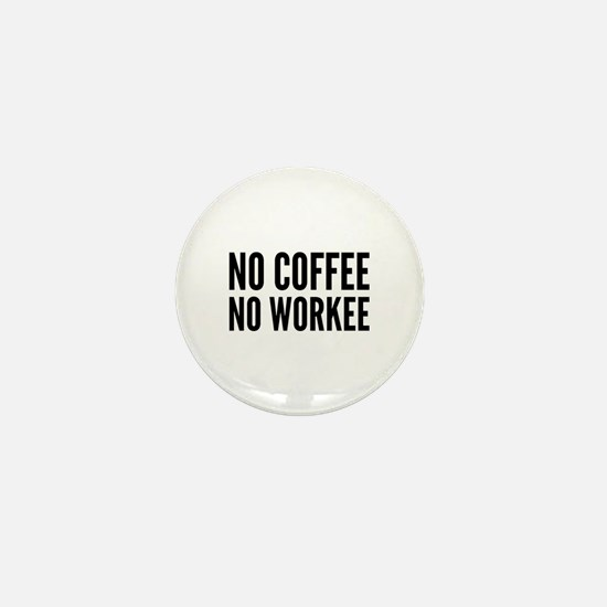 No Coffee No Workee Mini Button