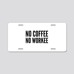 No Coffee No Workee Aluminum License Plate