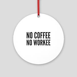 No Coffee No Workee Ornament (Round)