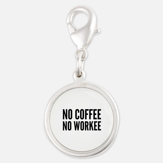 No Coffee No Workee Silver Round Charm